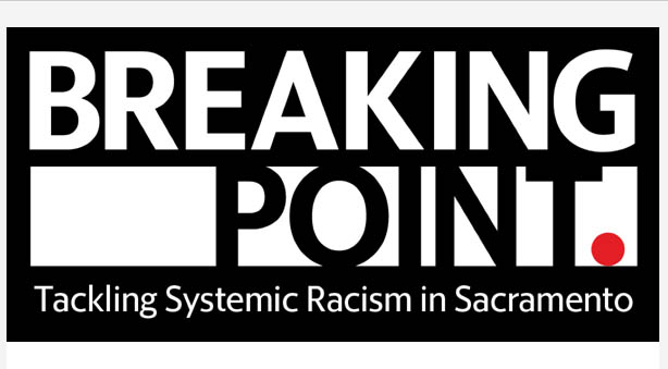 Breaking Point: Tackling Systemic Racism in Sacramento