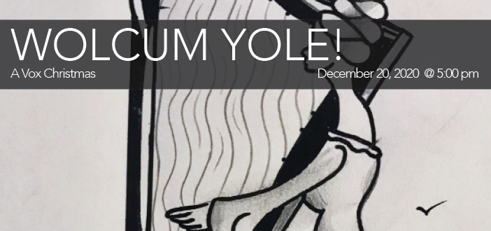 Vox Musica presents: Wolcum Yole! [STREAMING]