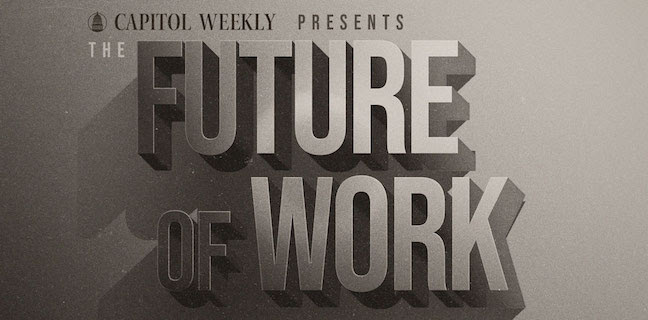 Capitol Weekly presents: The Future of Work series [VIRTUAL]