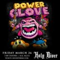 Powerglove (IN PERSON) @ Holy Diver